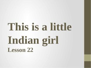 This is a little Indian girl Lesson 22
