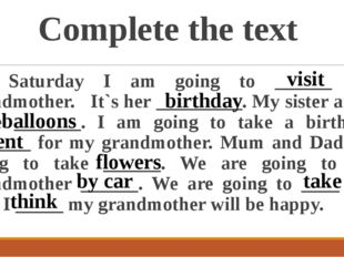 Complete the text On Saturday I am going to ______ my grandmother. It`s her _