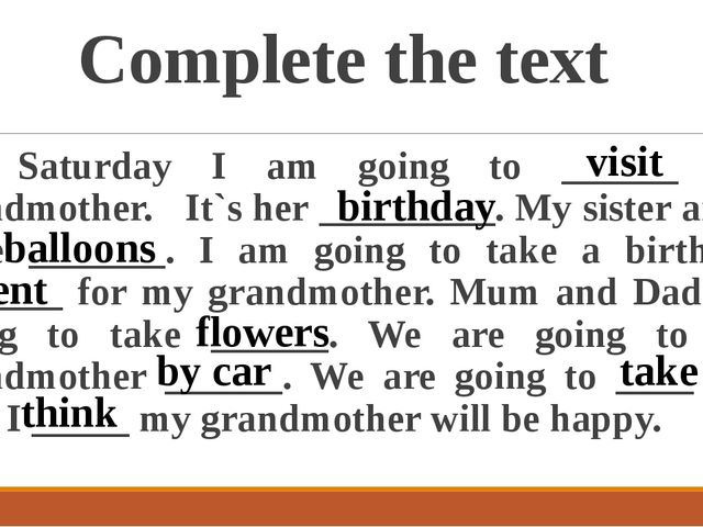 Complete the text On Saturday I am going to ______ my grandmother. It`s her _...