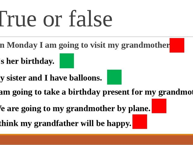 True or false 1. On Monday I am going to visit my grandmother. 5. We are goin...