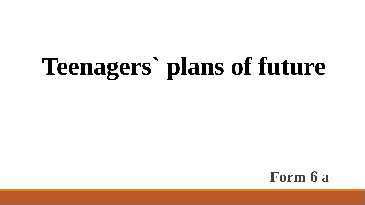 Form 6 a Teenagers` plans of future