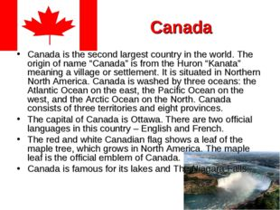 Canada Canada is the second largest country in the world. The origin of name