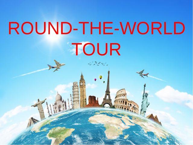 ROUND-THE-WORLD TOUR