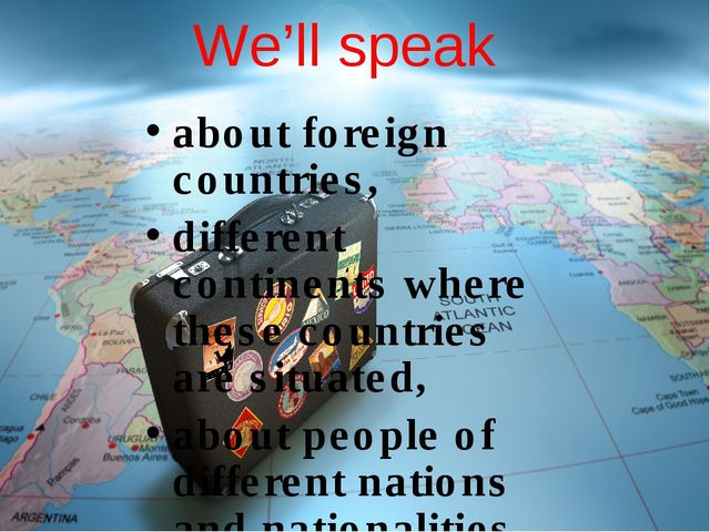 We'll speak about foreign countries, different continents where these countri...