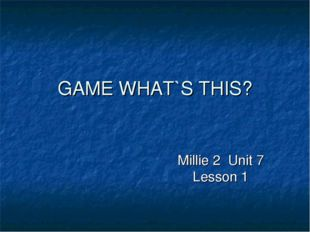 GAME WHAT`S THIS? Millie 2 Unit 7 Lesson 1