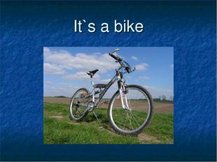 It`s a bike