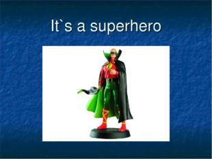 It`s a superhero