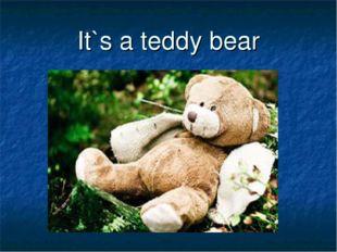 It`s a teddy bear