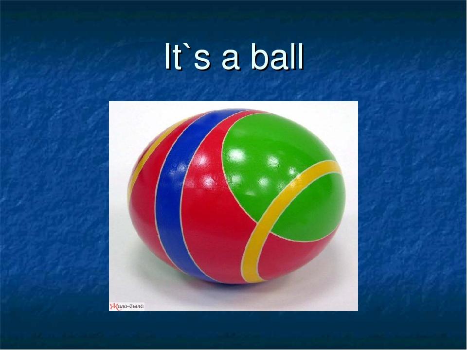 It`s a ball