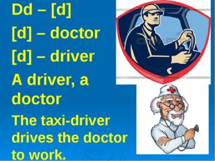 Dd – [d] [d] – doctor [d] – driver A driver, a doctor The taxi-driver drives