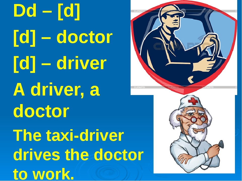 Dd – [d] [d] – doctor [d] – driver A driver, a doctor The taxi-driver drives...