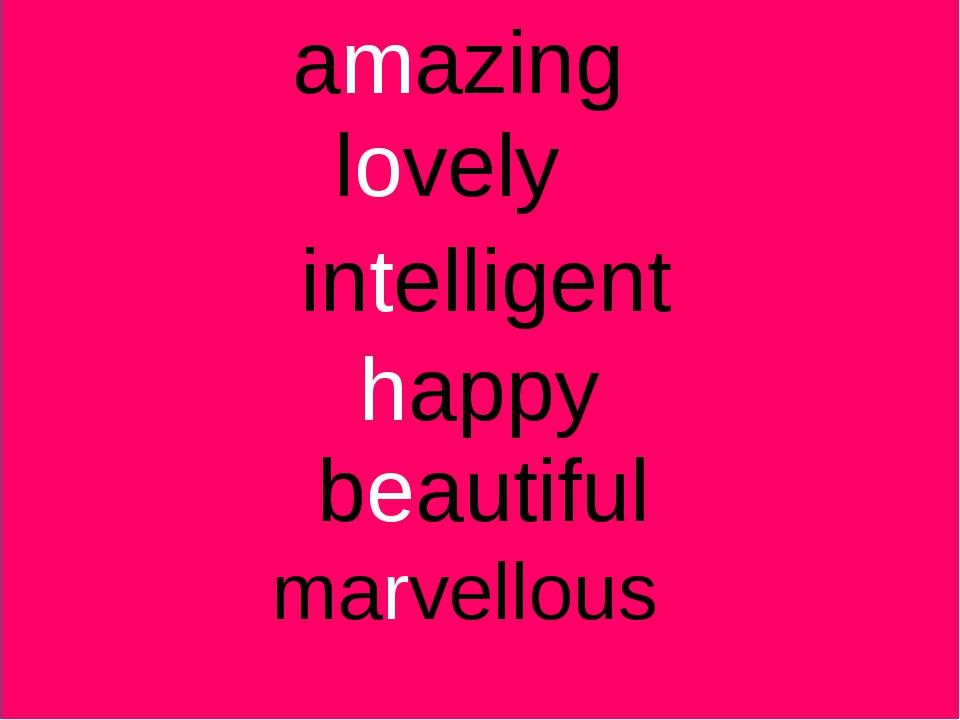 amazing lovely intelligent happy beautiful marvellous