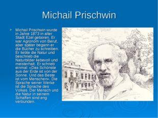 Michail Prischwin Michail Prischwin wurde in Jahre 1873 in alter Stadt Ezel g