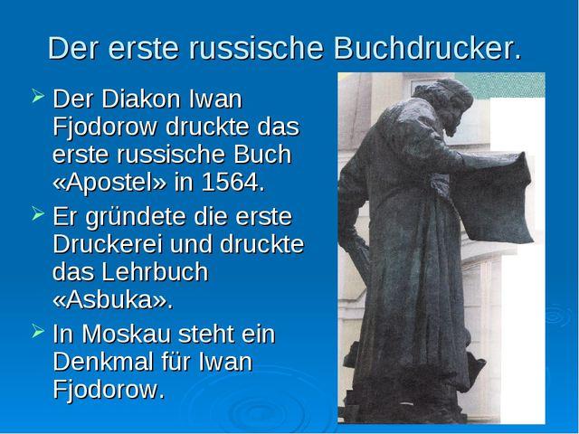 Der erste russische Buchdrucker. Der Diakon Iwan Fjodorow druckte das erste r...