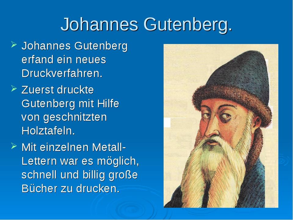 Johannes Gutenberg. Johannes Gutenberg erfand ein neues Druckverfahren. Zuers...