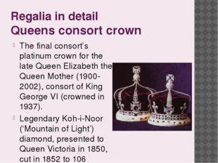 Regalia in detail Queens consort crown The final consort's platinum crown for