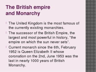 The British empire and Monarchy The United Kingdom is the most famous of the
