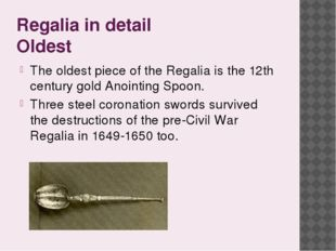 Regalia in detail Oldest The oldest piece of the Regalia is the 12th century