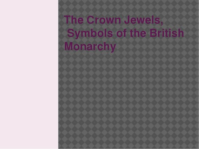 The Crown Jewels, Symbols of the British Monarchy