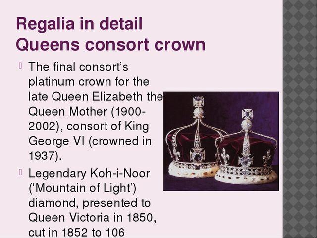 Regalia in detail Queens consort crown The final consort's platinum crown for...