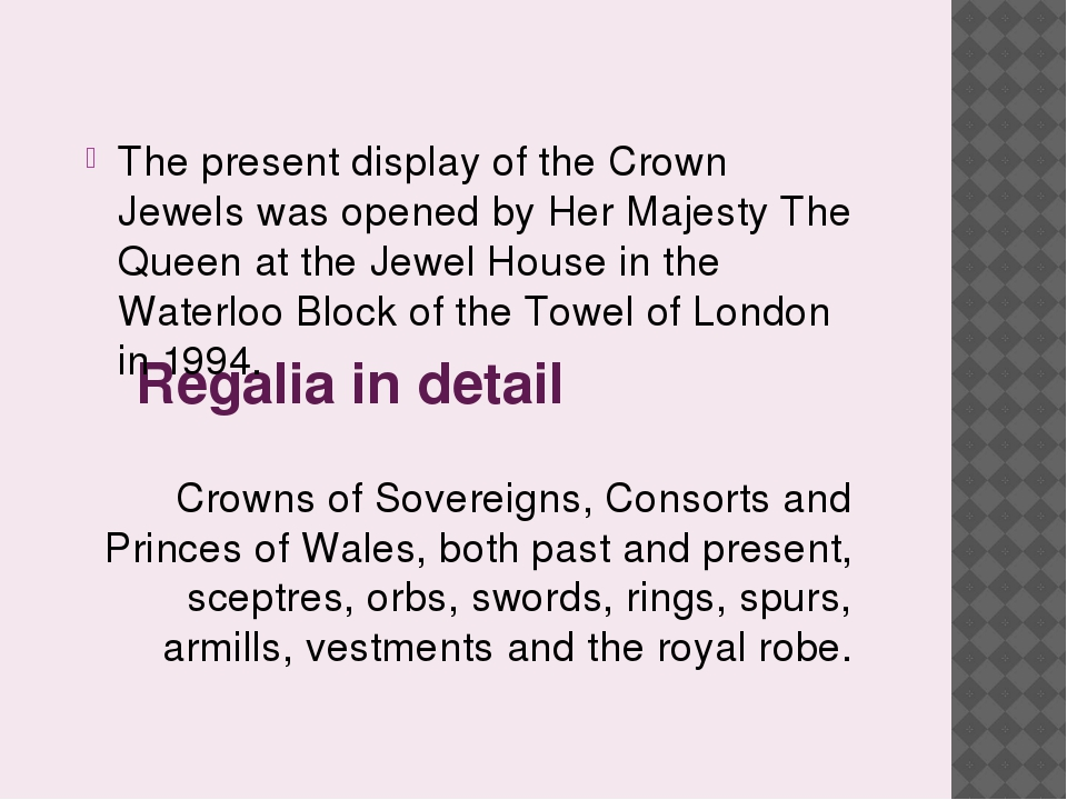 Regalia in detail The present display of the Crown Jewels was opened by Her M...