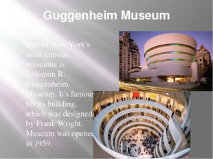 Guggenheim Museum One of New York's most famous museums is Solomon R. Guggenh