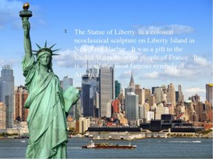 The Statue of Liberty is a colossal neoclassical sculpture on Liberty Island