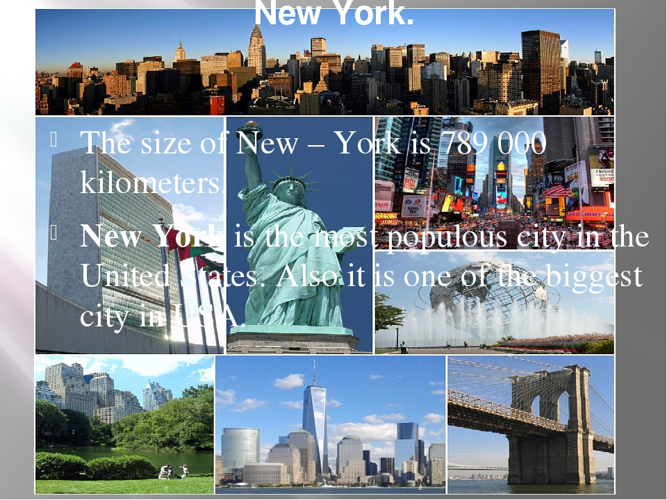 New York. The size of New – York is 789 000 kilometers. New York is the most...