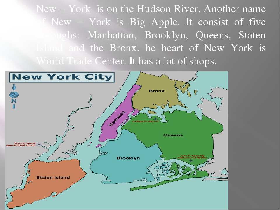 New – York is on the Hudson River. Another name of New – York is Big Apple. I...