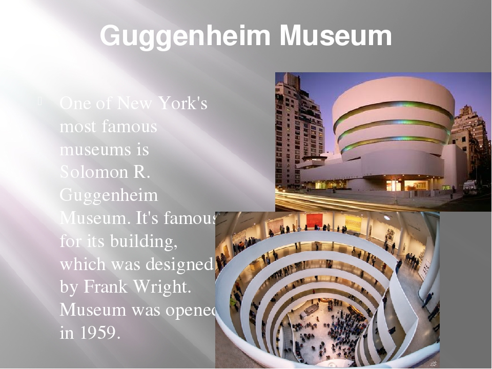 Guggenheim Museum One of New York's most famous museums is Solomon R. Guggenh...