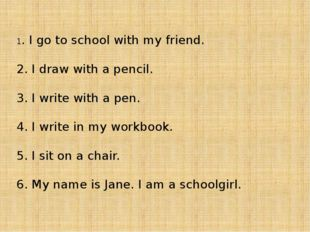 1. I go to school with my friend. 2. I draw with a pencil. 3. I write with a