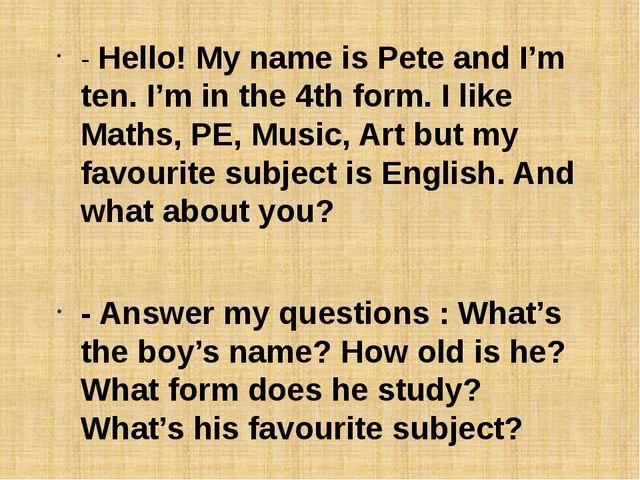 - Hello! My name is Pete and I'm ten. I'm in the 4th form. I like Maths, PE,...