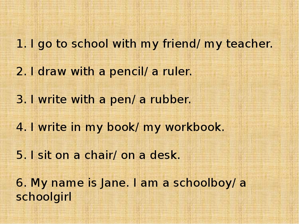 1. I go to school with my friend/ my teacher. 2. I draw with a pencil/ a rul...