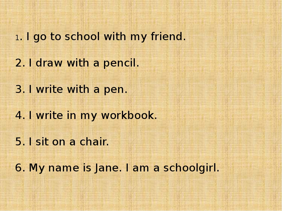 1. I go to school with my friend. 2. I draw with a pencil. 3. I write with a...