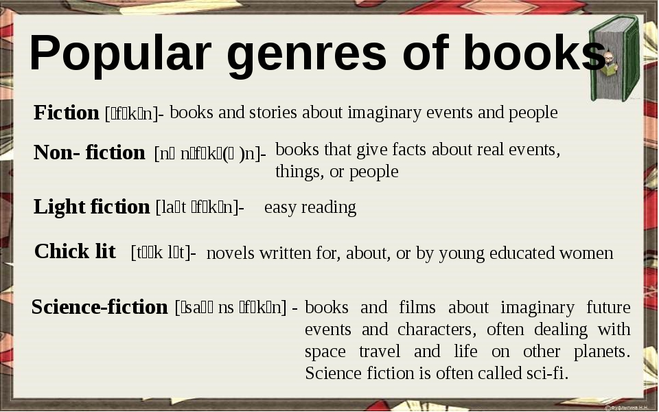 Popular genres of books Fiction [ˈfɪkʃn]- books and stories about imaginary...