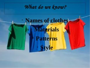 What do we know? Names of clothes Materials Patterns Style