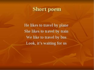 Short poem He likes to travel by plane She likes to travel by train We like t