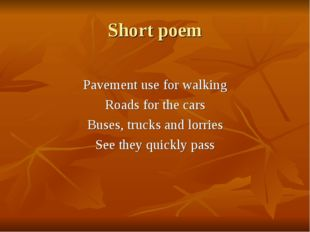 Short poem Pavement use for walking Roads for the cars Buses, trucks and lorr