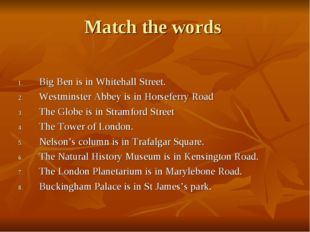 Match the words Big Ben is in Whitehall Street. Westminster Abbey is in Horse