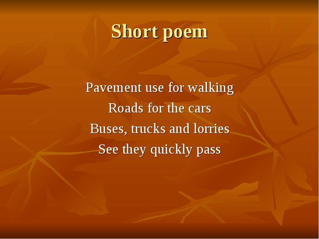 Short poem Pavement use for walking Roads for the cars Buses, trucks and lorr...