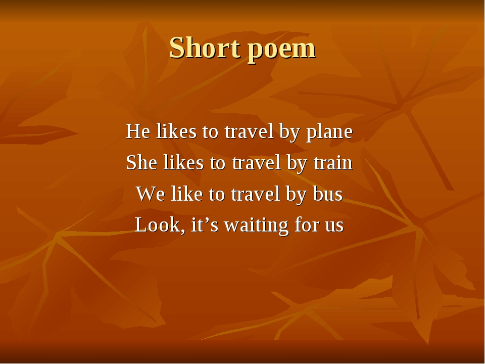 Short poem He likes to travel by plane She likes to travel by train We like t...
