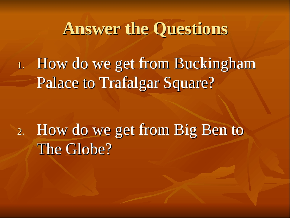 Answer the Questions How do we get from Buckingham Palace to Trafalgar Square...