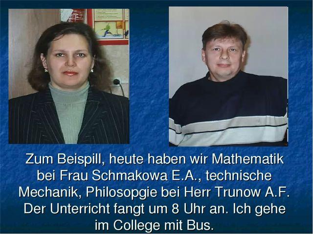 Zum Beispill, heute haben wir Mathematik bei Frau Schmakowa E.A., technische...