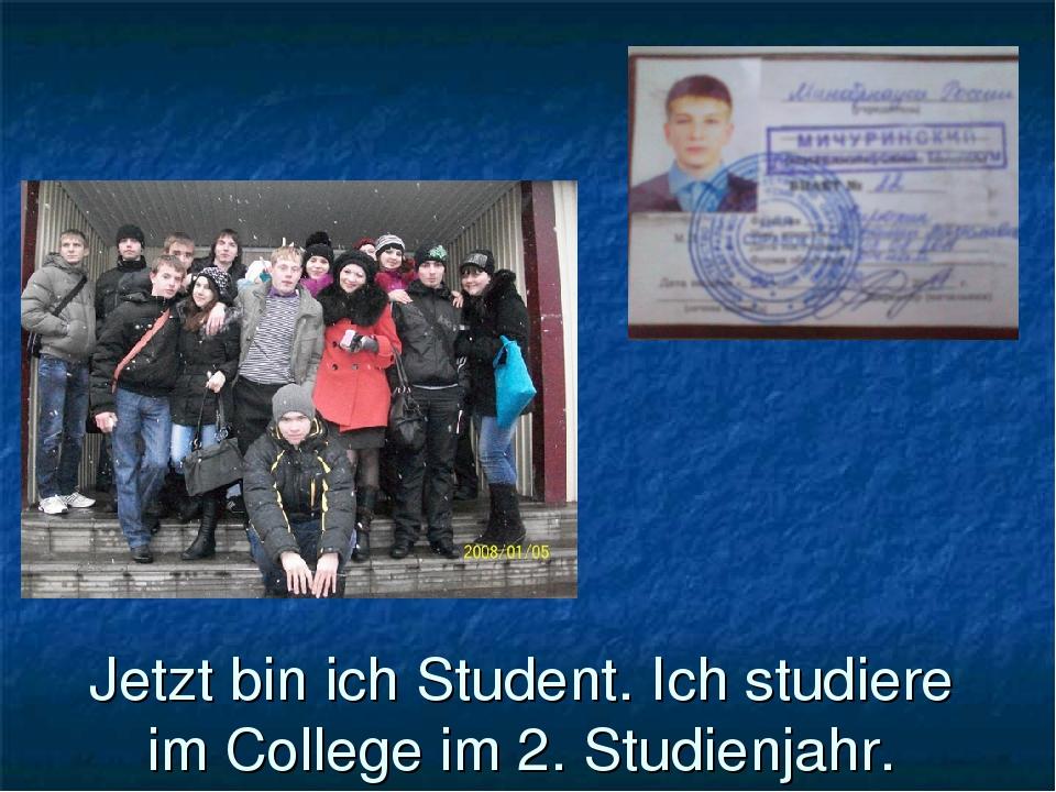 Jetzt bin ich Student. Ich studiere im College im 2. Studienjahr.