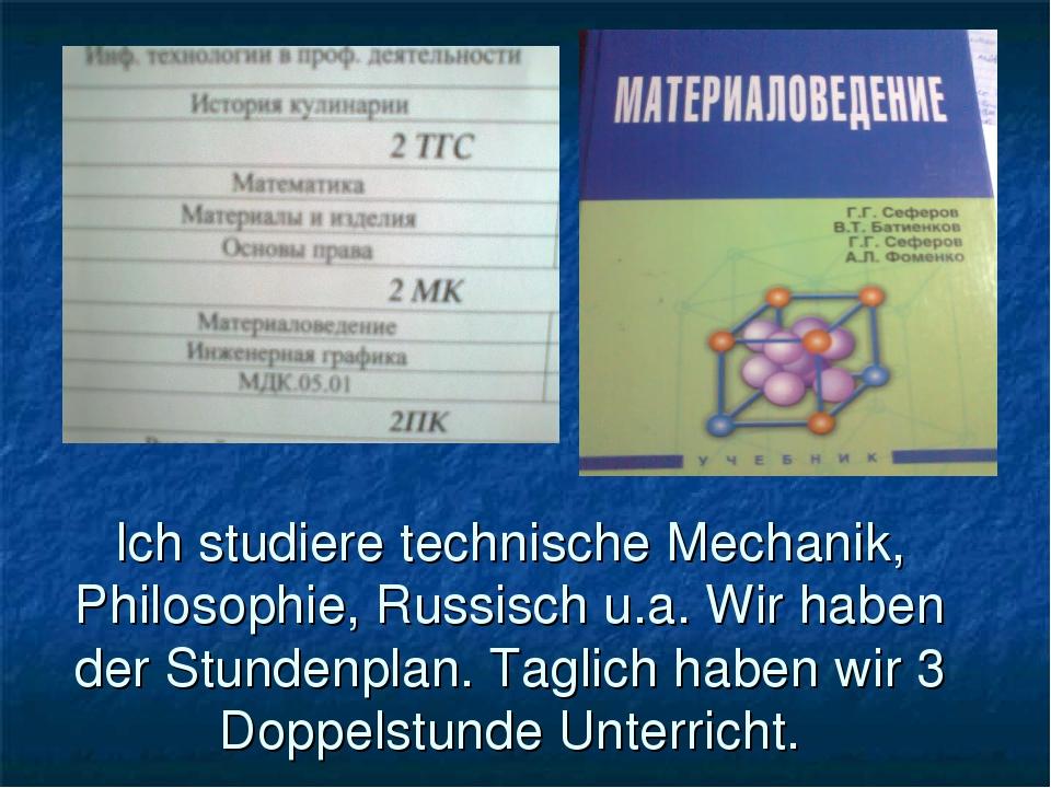 Ich studiere technische Mechanik, Philosophie, Russisch u.a. Wir haben der St...