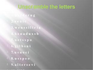 Unscramble the letters 1. h a t d e r u g 2. e e n i c 3. w e n s s i l t r i