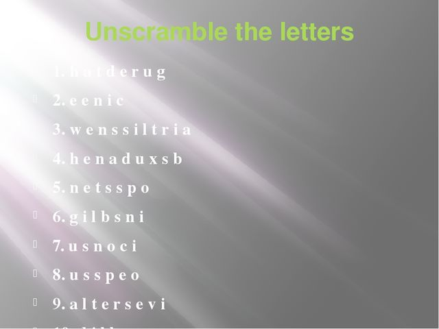Unscramble the letters 1. h a t d e r u g 2. e e n i c 3. w e n s s i l t r i...