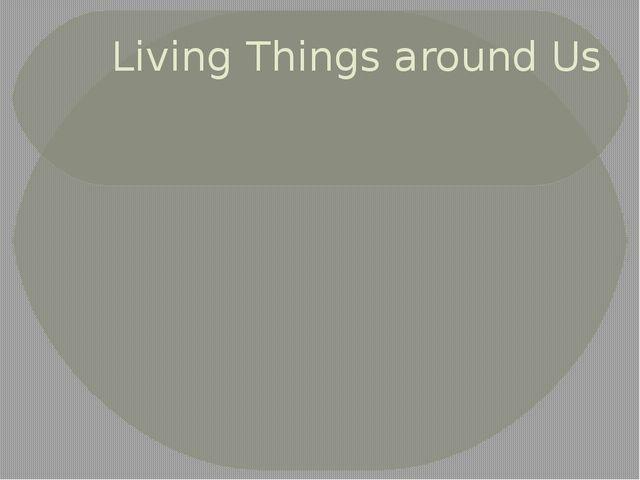 Living Things around Us