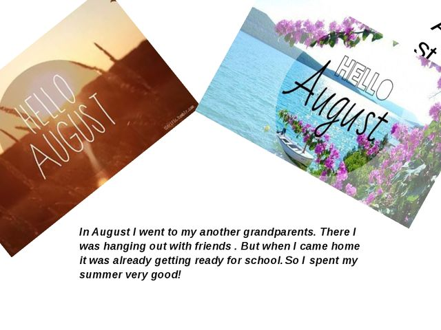August In August I went to my another grandparents. There I was hanging out w...