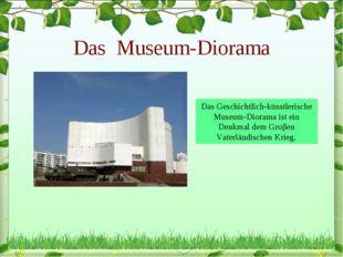 Das Museum-Diorama Das Geschichtlich-künstlerische Museum-Diorama ist ein Den
